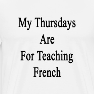 my_thursdays_are_for_teaching_french T-Shirts - Men's Premium T-Shirt