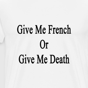 give_me_french_or_give_me_death T-Shirts - Men's Premium T-Shirt