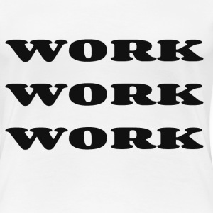 WORK - Women's Premium T-Shirt