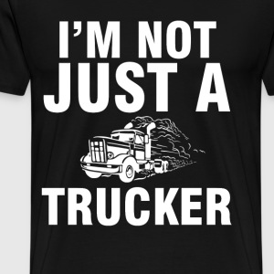 Trucker - I am not just a trucker awesome tee - Men's Premium T-Shirt
