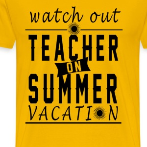 Teacher - Watch out teacher on summer vacation - Men's Premium T-Shirt
