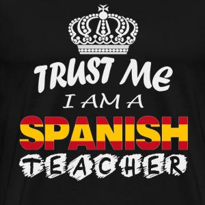 Spanish teacher - Trust me I am a spanish teacher - Men's Premium T-Shirt
