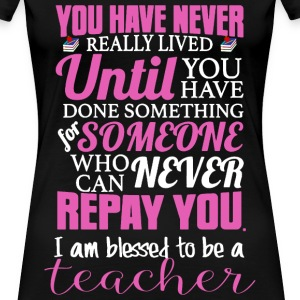 Teacher - You've never really lived awesome Tshirt - Women's Premium T-Shirt