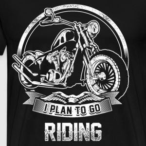 Riding - I plan to go riding motorcycle - Men's Premium T-Shirt