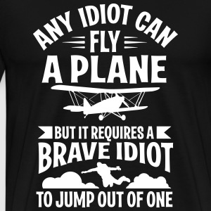 any idiot can fly a plane, I jump out of them T-Shirts - Men's Premium T-Shirt