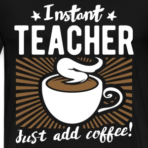 Teacher - Instant teacher dust add coffee t - shir - Men's Premium T-Shirt