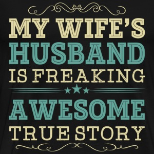 Husband - My wife's husband is freaking awesome - Men's Premium T-Shirt