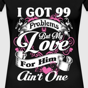 I got 99 problems but love my husband ain't one - Women's Premium T-Shirt