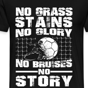 Soccer - No grass stains no glory awesome tee - Men's Premium T-Shirt