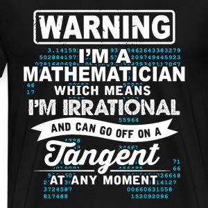 Mathematician - Which means I'm irrational t - shi - Men's Premium T-Shirt