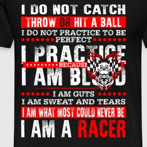 Racer - I am what most could never be cool t - shi - Men's Premium T-Shirt