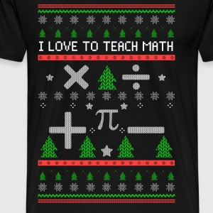 Math Teacher - I love to teach math xmas sweater - Men's Premium T-Shirt