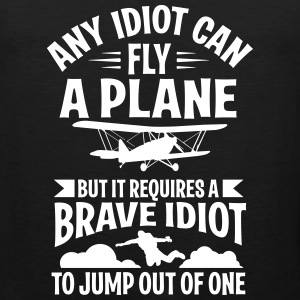 any idiot can fly a plane, I jump out of them Sportswear - Men's Premium Tank
