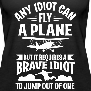 any idiot can fly a plane, I jump out of them Tanks - Women's Premium Tank Top