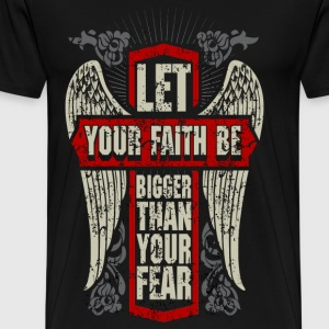 Faith - Let your faith be bigger than your fear - Men's Premium T-Shirt