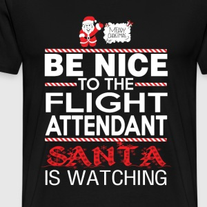 Flight attendant - Be nice to him santa is watchin - Men's Premium T-Shirt
