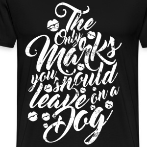 Dog - The only marks you should leave t-shirt - Men's Premium T-Shirt