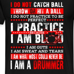 Drummer - I don't catch ball throw or hit a ball - Men's Premium T-Shirt