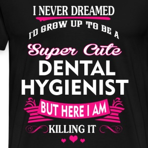Dental hygienist - I never dreamed to be one tee - Men's Premium T-Shirt