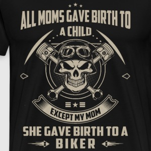 Biker - My mom gave birth to a biker t-shirt - Men's Premium T-Shirt