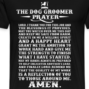 Dog groomer - The dog groomer prayer t-shirt - Men's Premium T-Shirt
