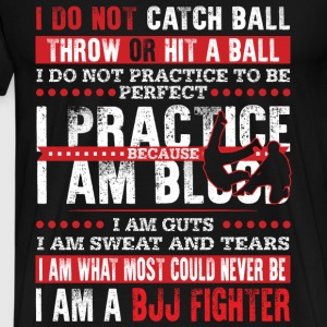 BJJ fighter - I'm what most could never be t - shi - Men's Premium T-Shirt