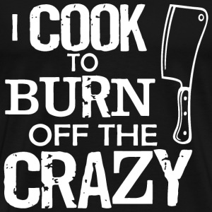 Chef - I cook to burn of the crazy t-shirt - Men's Premium T-Shirt
