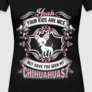 Chihuahua - Have you seen my chihuahuas t-shirt - Women's Premium T-Shirt