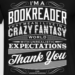 Book reader - That means I live in a crazy fantasy - Men's Premium T-Shirt