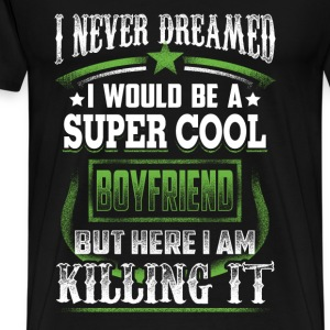 Boyfriend - I never dreamed of being a cool bf - Men's Premium T-Shirt