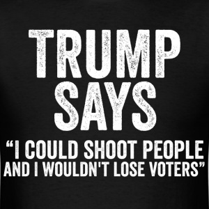 Trump Says Shoot People Funny Anti Election Shirt - Men's T-Shirt