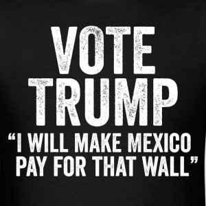 Vote Trump Pay For That Wall Pro President Electio - Men's T-Shirt
