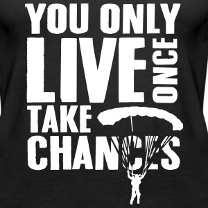 you only live once take chances Tanks - Women's Premium Tank Top
