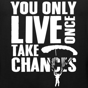 you only live once take chances Sportswear - Men's Premium Tank
