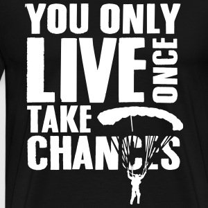you only live once take chances T-Shirts - Men's Premium T-Shirt