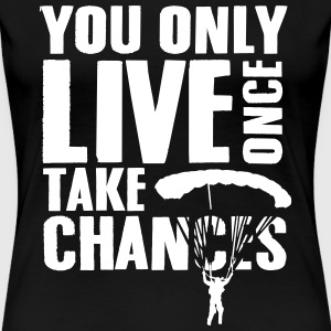 you only live once take chances T-Shirts - Women's Premium T-Shirt