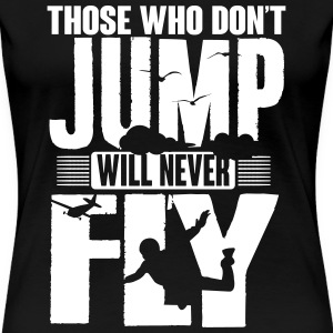 those who not jump will never fly T-Shirts - Women's Premium T-Shirt