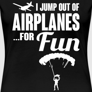 I jump out of airplanes for fun T-Shirts - Women's Premium T-Shirt