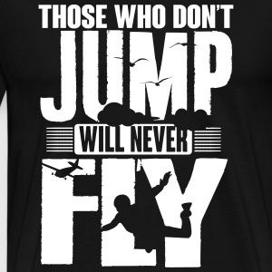 those who not jump will never fly T-Shirts - Men's Premium T-Shirt