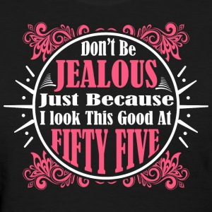 Don't Jealous Because I Look Fifty Five - Women's T-Shirt