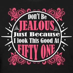 Don't Jealous Because I Look Fifty One - Women's T-Shirt