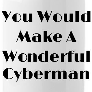 You Would Make A Wonderful Cyberman Sportswear - Water Bottle