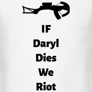 If Daryl Dies We Riot T-Shirts - Men's T-Shirt