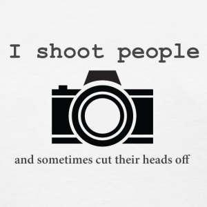 I Shoot People - Women's T-Shirt