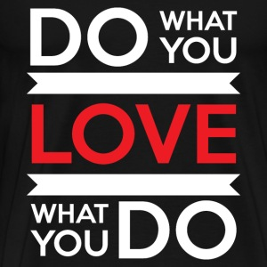Do What You Love, Love What You Do T-Shirts - Men's Premium T-Shirt