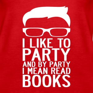 I LIKE TO PARTY AND BY PARTY I MEAN READ BOOKS - Women's Premium Tank Top