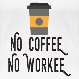 No Coffee No Workee T-Shirts - Women's Premium T-Shirt