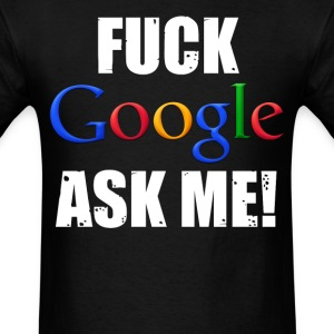 Fuck Google Ask Me! - Men's T-Shirt