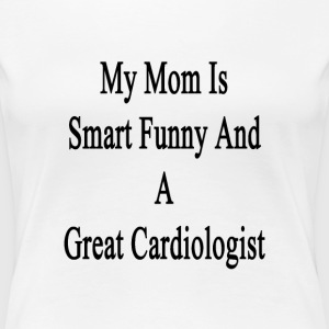 my_mom_is_smart_funny_and_a_great_cardio T-Shirts - Women's Premium T-Shirt