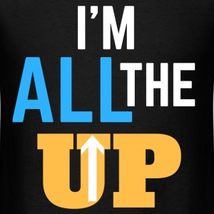 IM ALL THE WAY UP T-Shirts - Men's T-Shirt